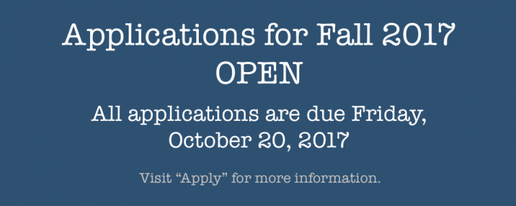 Applications for Fall 2017 are due on Friday, 10/20/2017